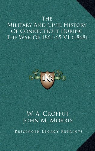 The Military And Civil History Of Connecticut During The War Of 1861-65 V1 (1868)