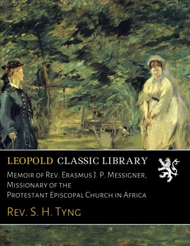 Download Memoir of Rev. Erasmus J. P. Messigner, Missionary of the Protestant Episcopal Church in Africa pdf
