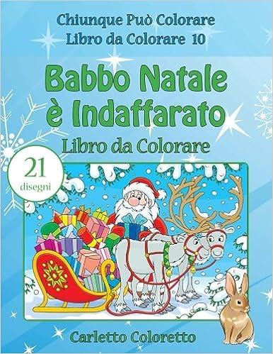 Babbo Natale è Indaffarato Libro da Colorare: Volume 10 (Chiunque Può Colorare Libro da Colorare)