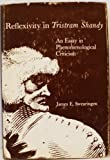Reflexivity in Tristram Shandy : An Essay in Phenomenological Criticism, Swearingen, James E., 0300021232