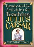 Ready-to-Use Activities for Teaching Julius Caesar, John W. Swope, 087628117X
