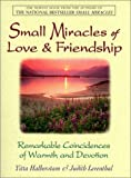 Small Miracles of Love and Friendship: Remarkable Coincidences of Warmth and Devotion