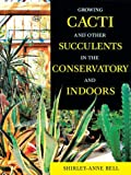 Growing Cacti and Other Succulents in the Conservatory and Indoors, Shirley-Anne Bell, 1861082053