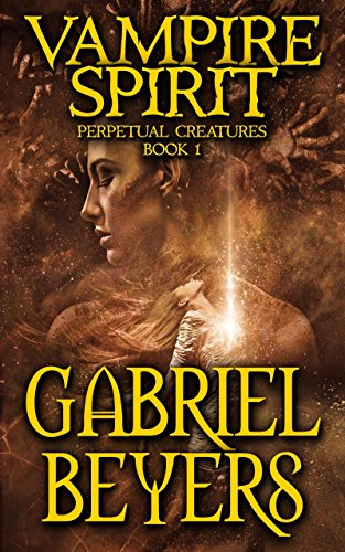 Vampire Spirit (Perpetual Creatures Book 1) by [Beyers, Gabriel]
