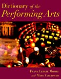 Dictionary of the Performing Arts, Frank Ledlie Moore and Mary Varcher, 0809230100
