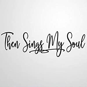 Then Sings My Soul Wall Decal Saying,Farmhouse,Rustic Wall Sticker Family Room,Wall Art Decor for Boys Room Kids Bedroom Living Room