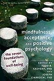 Mindfulness, Acceptance, and Positive Psychology 1st Edition