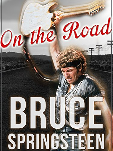 (Bruce Springsteen: On the Road)