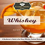 Whiskey: A Gentleman's Guide to the Finest Whiskey Cocktail Recipes | Sarah Sophia