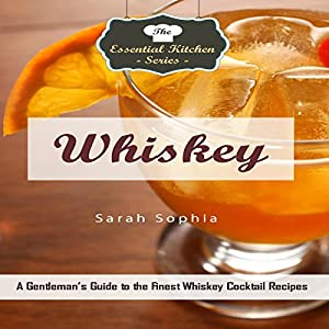 Whiskey: A Gentleman's Guide to the Finest Whiskey Cocktail Recipes Audiobook