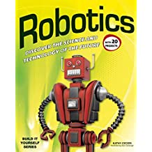 Robotics: Discover the Science and Technology of the Future with 25 Projects (Build It Yourself series)