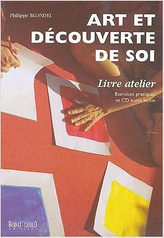 Téléchargement Art et découverte de soi : Livre atelier avec exercices pratiques et CD audio inclus (1CD audio) pdf, epub ebook