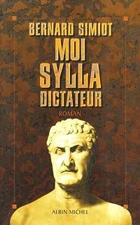 Moi, Sylla, dictateur : roman, Simiot, Bernard