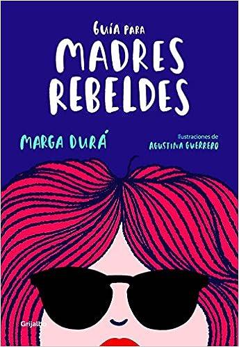 Guía para madres rebeldes (Embarazo, bebé y niño): Amazon.es: Marga Durá, Agustina Guerrero: Libros