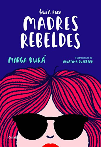 Guía Para Madres Rebeldes / A Guide for Rebellious Mothers