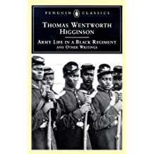 Army Life in a Black Regiment: and Other Writings (Penguin Classics)