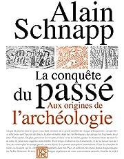 La conquête du passé: Aux origines de l'archéologie