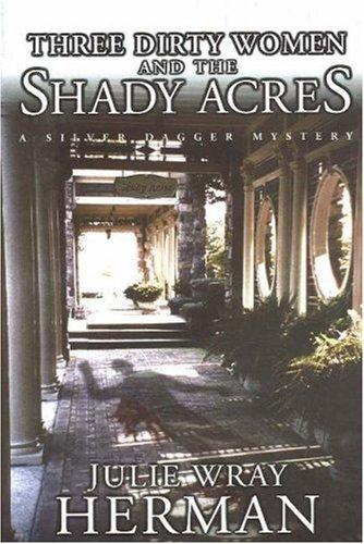Three Dirty Women and the Shady Acres (Silver Dagger Mysteries)