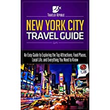 New York City Travel Guide: An Easy Guide to Exploring the Top Attractions, Food Places, Local Life, and Everything You Need to Know (Traveler Republic)