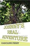 Johnny's Real Adventure, Caroline Perry, 1413750214