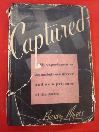 Captured: My Experiences As an Ambulance Driver and As a Prisoner of the Nazis