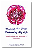 Healing My Brain, Reclaiming My Life: How to Recover and Thrive After a Concussion