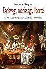 Esclavage, métissage, liberté : La Révolution française en Guadeloupe 1789-1802 par Régent