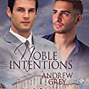 Noble Intentions Audiobook by Andrew Grey Narrated by Robert Nieman