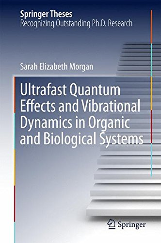 Ultrafast Quantum Effects and Vibrational Dynamics in Organic and Biological Systems (Springer Theses)