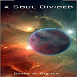 A Soul Divided: The Blood Fire Trilogy, Book 1 | Daniel M. Quilter