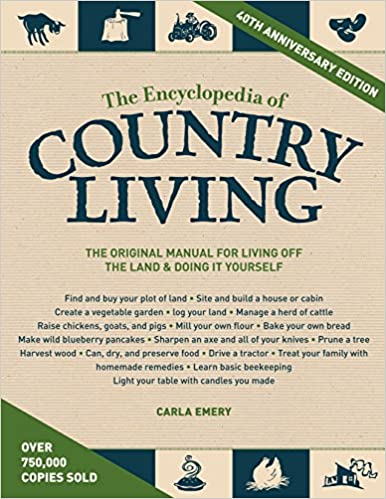The encyclopedia of country living 40th anniversary edition the 40th anniversary edition the original manual for living off the land doing it yourself carla emery 9781570618406 amazon books solutioingenieria Choice Image