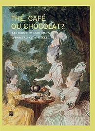 Thé, café ou chocolat ? : Les boissons exotiques à Paris au XVIIIe siècle par Rose-Marie Herda-Mousseaux