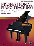 Professional Piano Teaching, Vol 1: A Comprehensive Piano Pedagogy Textbook