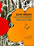 Dear Images: Art, Copyright and Culture