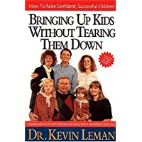 Bringing Up Kids Without Tearing Them Down: How to Raise Confident, Successful Children
