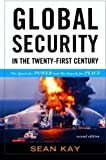 Global Security in the Twenty-first Century: The Quest for Power and the Search for Peace, Sean Kay, 1442206144