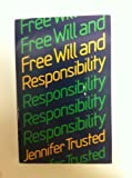 Free Will and Responsibility, Jennifer Trusted, 0192891707