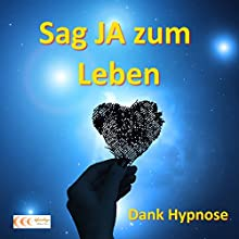 Sag JA zum Leben - Dank Hypnose Hörbuch von Michael Bauer Gesprochen von: Michael Bauer