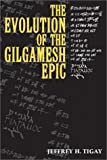 The Evolution of the Gilgamesh Epic, Jeffrey H. Tigay, 0865165467