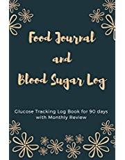 Food Journal and Blood Sugar Log: V.20 Floral Glucose Tracking Log Book for 90 days with Monthly Review Monitor Your Health / 6 x 9 Inches (Gift)