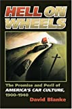 Hell on Wheels: The Promise and Peril of America's Car Culture, 1900-1940 (Cultureamerica) by David Blanke (2007-05-22)