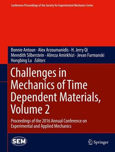 Challenges in Mechanics of Time Dependent Materials, Volume 2: Proceedings of the 2016 Annual Conference on Experimental and Applied Mechanics ... Society for Experimental Mechanics Series)