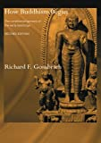 How Buddhism Began: The Conditioned Genesis of the Early Teachings (Routledge Critical Studies in Buddhism)