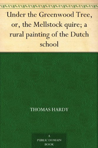 (Under the Greenwood Tree, or, the Mellstock quire; a rural painting of the Dutch school)