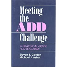 Meeting the Add Challenge: A Practical Guide for Teachers by Dr. Steven B. Gordon (1994-08-15)