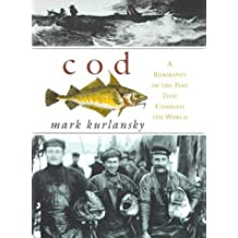 Cod: A Biography of the Fish That Changed the World by Mark Kurlansky (1998-01-01) Hardcover