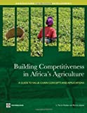 Building Competitiveness in Africa's Agriculture: A Guide to Value Chain Concepts and Applications (Agriculture and Rural Development Series)