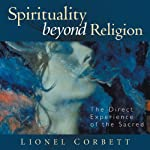 Spirituality Beyond Religion: The Direct Experience of the Sacred | Lionel Corbett