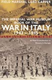 Imperial War Museum Book of the War in Italy 1943-: A Vital Contribution to Victory in: A Vital Contribution to Victory in Europe 1943-1945