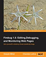 Firebug 1.5: Editing, Debugging, and Monitoring Web Pages Front Cover